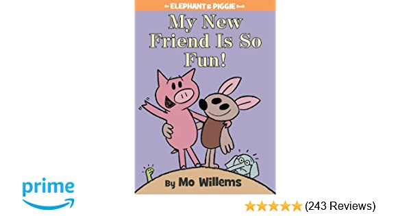 My New Friend Is So Fun! (An Elephant and Piggie Book): Mo Willems ...
