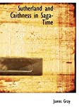 Sutherland and Caithness in Saga-Time, James Gray, 1434643964