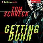Getting Dunn   Tom Schreck