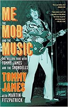 Me, the Mob, and the Music: One Helluva Ride with Tommy James & The Shondells by Tommy James (2011-02-15)