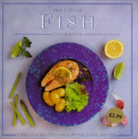 The Little Fish Cookbook: Creative Recipes from River, Lake and Sea (The Little Cookbooks)