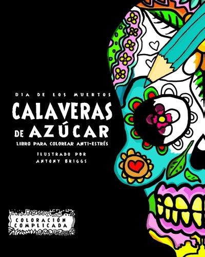 Dia de los Muertos - Calaveras de Azúca: Libro Para Colorear Anti ...