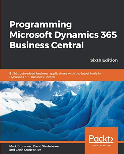 Programming Microsoft Dynamics 365 Business Central: Build customized business applications with the latest tools in Dynamics 365 Business Central, 6th Edition (Software Development Business)