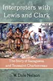 Interpreters with Lewis and Clark, W. Dale Nelson, 1574411659