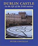 Dublin Castle in the Life of the Irish Nation, Peter Costello, 0863276105