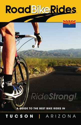 A Guide To The Best Bike Rides In Tucson Arizona (Road Bike Rides) PDF Text fb2 ebook