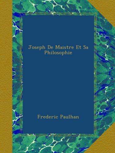 Joseph De Maistre Et Sa Philosophie (French Edition) pdf