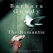 The Romantic: A Novel Audiobook by Barbara Gowdy Narrated by Stephanie Einstein