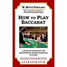 HOW TO PLAY BACCARAT: A Winning Strategy for Beginners & Knowledgeable Players:  NEW CONCEPTS NEVER BEFORE IN PRINT