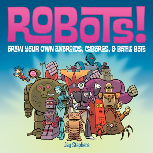 Robots!: Draw Your Own Androids, Cyborgs & Fighting Bots (Robot Cyborg)
