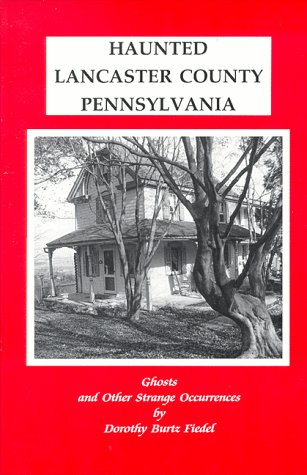 Haunted Lancaster County, Pennsylvania : Ghosts and Other Strange Occurrences
