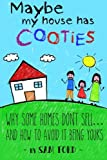 Maybe My house has Cooties: Why Some Homes Don't Sell? And How to Avoid It Being Your's