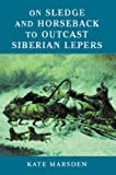 Front cover for the book On Sledge and Horseback to Outcast Siberian Lepers by Kate Marsden