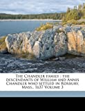 The Chandler family : the descendants of William and Annis Chandler who settled in Roxbury, Mass. , 1637 Volume 3, Chandler George 1806-1893, 1172189633