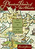Front cover for the book Phantom Islands of the Atlantic: The Legends of Seven Lands That Never Were by Donald S. Johnson