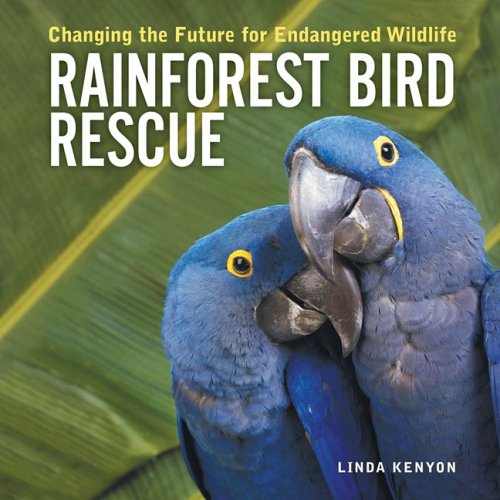 Rainforest Bird Rescue: Changing the Future for Endangered Wildlife (Firefly Animal Rescue) - Linda Kenyon