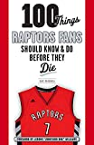 100 Things Raptors Fans Should Know & Do Before They Die