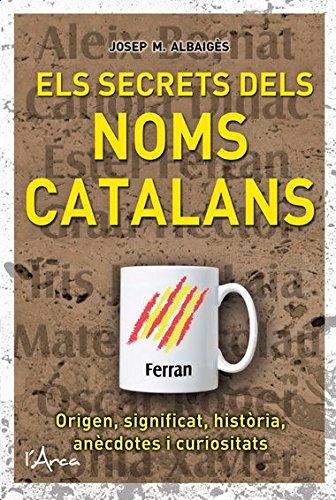 ELS SECRETS NOMS CATALANS. Un llibre molt divulgatiu i amè sobre l?origen, significat i història dels noms catalans