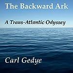 The Backward Ark: A Trans-Atlantic Odyssey | Carl Gedye