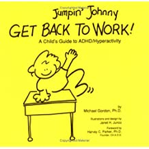 Jumpin' Johnny Get Back to Work!: A Child's Guide to Adha/Hyperactivity