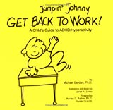 Jumpin' Johnny Get Back to Work! : A Child's Guide to ADHD/Hyperactivity