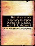 Narrative of My Captivity in Japan During 1811, 1812, And 1813, Vasilias Mikhaaslov Golovnin, 0554679299