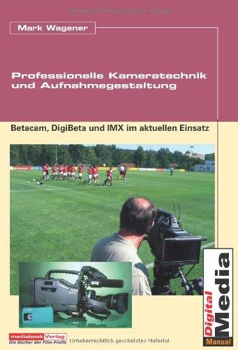 Professionelle Kameratechnik und Aufnahmegestaltung: Betacam, DigiBeta und IMX im aktuellen Einsatz