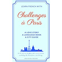 LEARN FRENCH WITH CHALLENGES À PARIS: A short story in French for beginners with highly curated dialogues (French Edition)