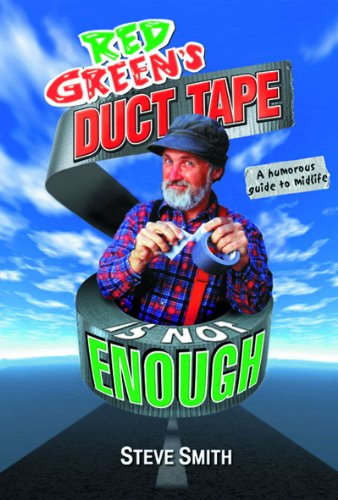 (Red Green's Duct Tape Is Not Enough: A Humorous Guide to)
