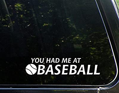 "You Had Me At Baseball - 9"" x 2"" - Vinyl Die Cut Decal/ Bumper Sticker For Windows, Cars, Trucks, Laptops, Etc."