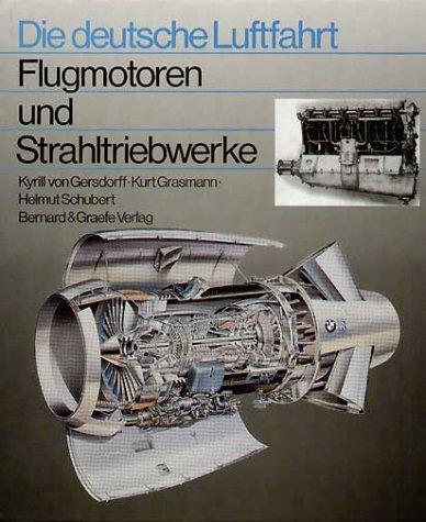 Flugmotoren und Strahltriebwerke: Entwicklungsgeschichte der deutschen Luftfahrtantriebe von den Anfängen bis zu den europäischen Gemeinschaftsentwicklungen