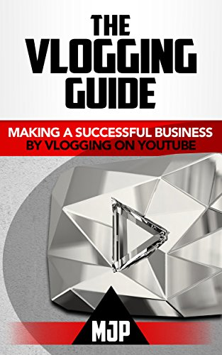 b7e000ecc6f6 The Vlogging Guide  Making a Successful Business on YouTube by  MJP