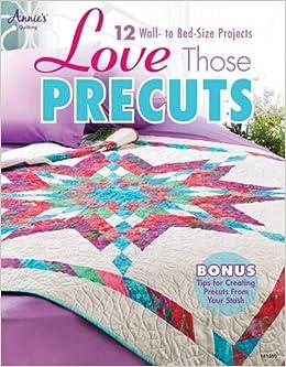 Love Those Precuts (Annie's Quilting): Annie's: 9781592174560 ... : annies quilting - Adamdwight.com