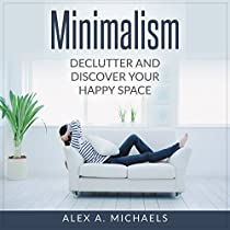 MINIMALISM: DECLUTTER AND DISCOVER YOUR HAPPY SPACE