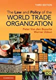 The Law and Policy of the World Trade Organization : Text Cases and Materials, Bossche, Peter Van den and Zdouc, Werner, 1107694299