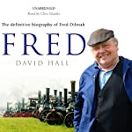 Fred: The Definitive Biography of Fred Dibnah | David Hall