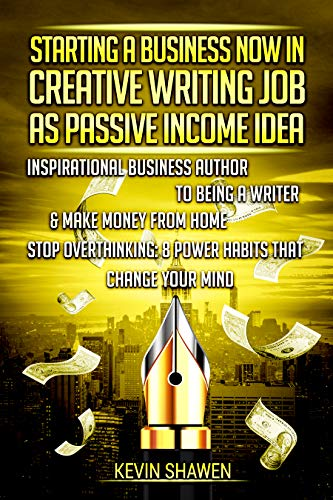 Starting a Business Now in Creative Writing Job as Passive Income Idea by Kevin Shawen & Marco Elisei  ebook deal