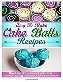 Easy to Make Cake Balls Recipes, Helen Ferguson, 1495903281
