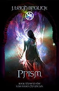 Prism (Lost Road Chronicles Book 3) by [Bralick, J. Leigh]