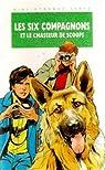 Les six compagnons et le chasseur de scoops : Une nouvelle aventure des personnages créés par Jacques Bonzon