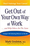 Get Out of Your Own Way at Work... and Help Others Do the Same, Mark Goulston, 0399152660