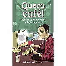 Quero Café!: Crônicas de uma saudosa redação de jornal (Portuguese Edition)
