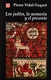 Los Judíos, la Memoria y el Presente, Vidal-Naquet, Pierre, 9505572182