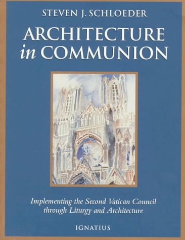 Architecture in Communion: Implementing the Second Vatican Council Through Liturgy and Architecture