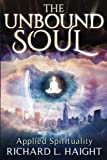 img - for The Unbound Soul: Applied Spirituality by Richard L. Haight (2016-05-18) book / textbook / text book