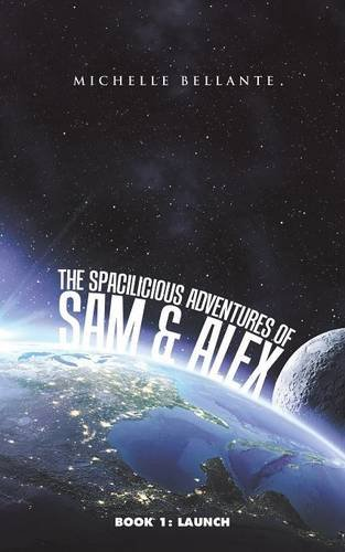 Download The Spacilicious Adventures of Sam & Alex: Book 1: Launch (Spacilicious Adventures of Sam & Alex) pdf epub