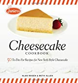 Junior's Cheesecake Cookbook: 50 To-Die-For Recipes for New York-Style Cheesecake: 50 To-die-for Recipes for New York-style Cheescake