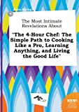 download ebook the most intimate revelations about the 4-hour chef: the simple path to cooking like a pro, learning anything, and living the good life pdf epub