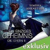 Ein einziges Geheimnis (Die Erbin 2) | Simona Ahrnstedt