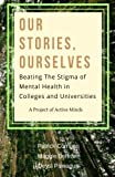 Our Stories, Ourselves: Beating the Stigma of Mental Health in Colleges and Universities
